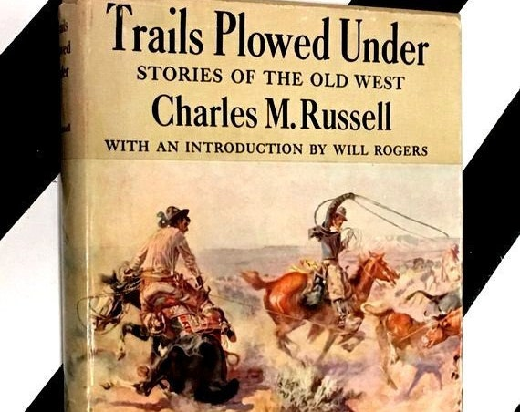 Trails Plowed Under: Stories of the Old West by Charles M. Russel with an Introduction by Will Rogers (1927) hardcover facsimile book