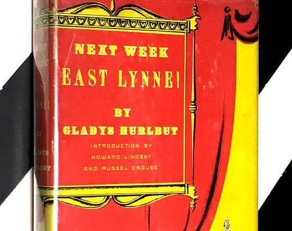 Next Week - East Lynne! By Gladys Hurlbut With and Introduction by Howard Lindsay and Russel Crouse and P. S. by Dorothy Stickney (1950)