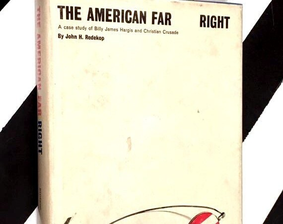 The American Far Right: A Case Study of Billy James Hargis and Christian Crusade by Jon H. Redekop (1968) hardcover book