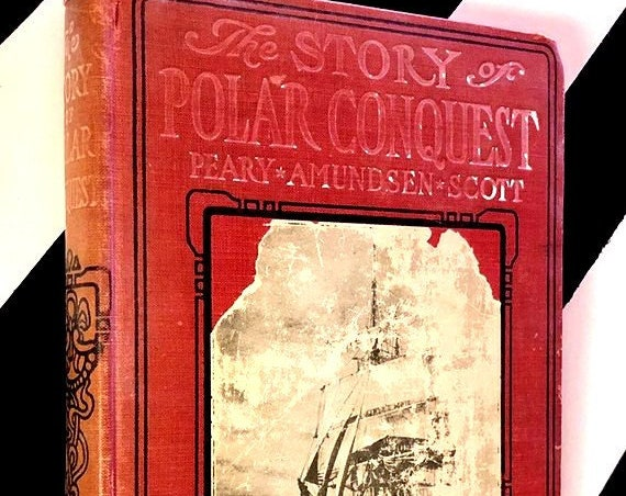 The Story of Polar Conquest: The Complete History of Arctic and Antarctic Exploration edited by Logan Marshall (1913) hardcover book