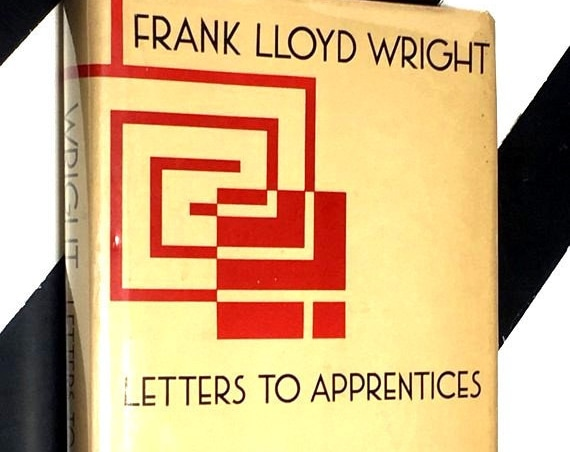 Letters to Apprentices - Frank Lloyd  Wright: Selected and with commentary by Bruce Brooks Pfeiffer (1982) hardcover book