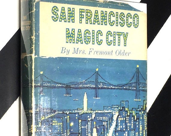 San Francisco: Magic City by Mrs. Fremont Older (1961) hardcover first edition book