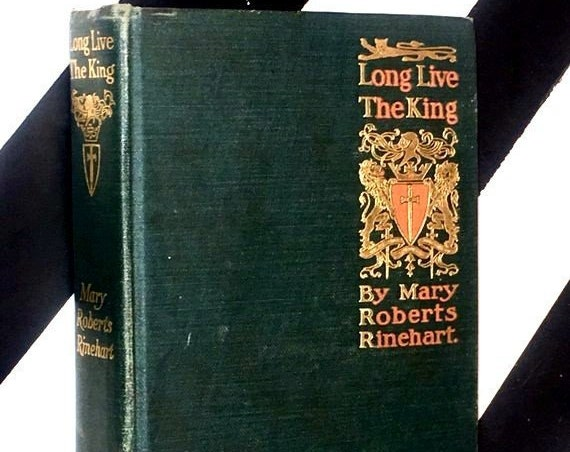 Long Live the King! by Mary Roberts Rinehart (1917) hardcover first edition book