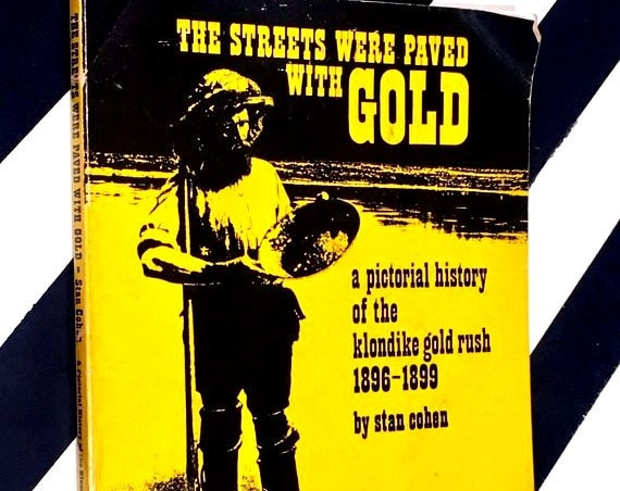 The Streets Were Paved with Gold: A Pictorial History of the Klondike Gold Rush 1896-1899 by Stan Cohen (1985) softcover book