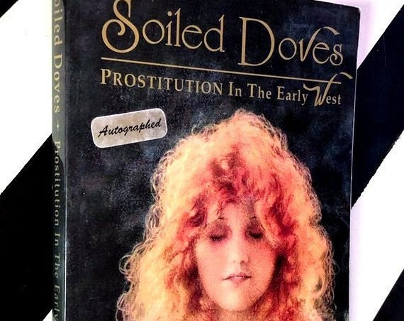 Soiled Doves: Prostitution in the Early West by Anne Seagraves (1994) softcover signed book