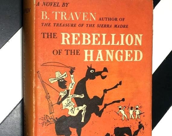 The Rebellion of the Hanged: A Novel by B. Traven; Translated from the Spanish (1952) hardcover book