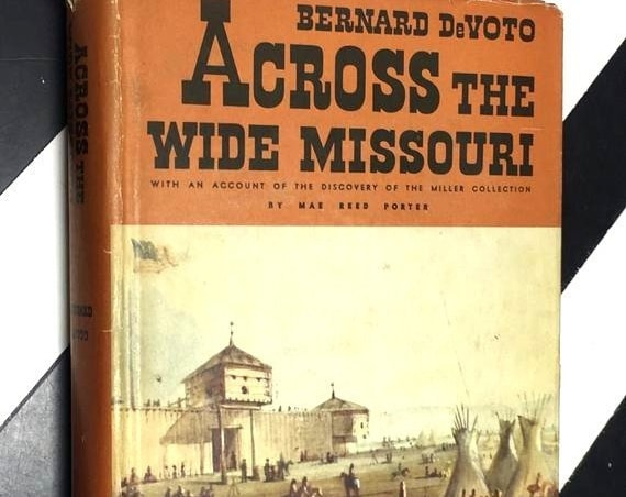 Across the Wide Missouri by Bernard DeVoto With an Account of the Discovery of the Miller Collection by Mae Reed Porter (1947) hardcover