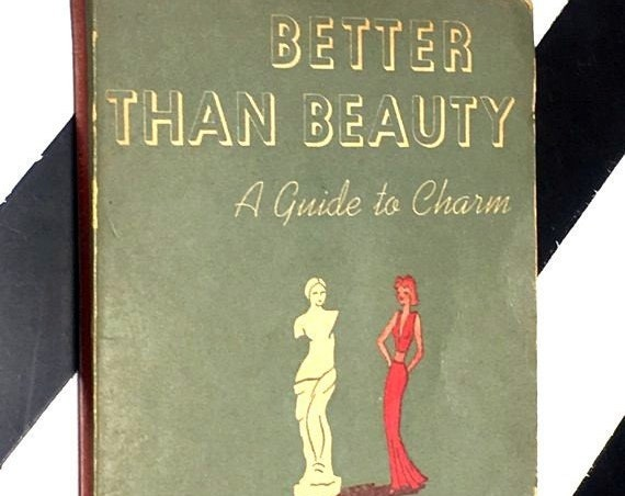 Better Than Beauty: A Guide to Charm by Helen Valentine and Alice Thompson (1941) softcover book