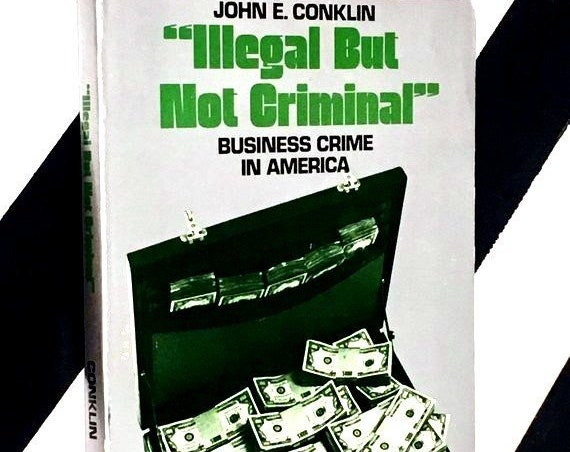Illegal but Not Criminal: Business Crime in America by John E. Conklin (1977) softcover book