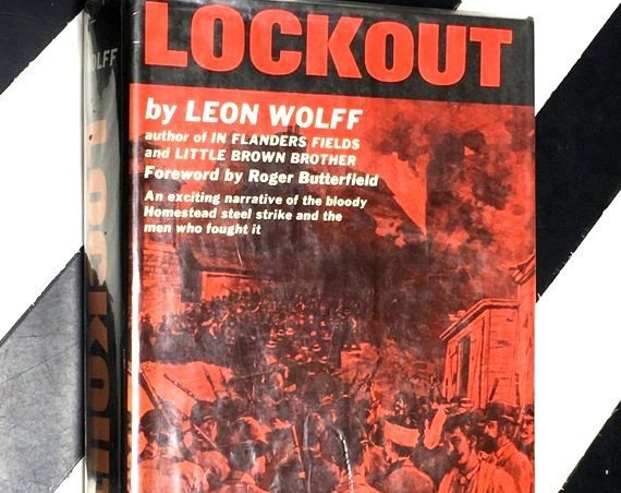 Lockout - The Story of the Homestead Strike of 1892: A Study of violence, Unionism, and the Carnegie Steel Empire by Leon Wolff (1965)