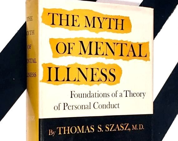 The Myth of Mental Illness: Foundations on a Theory of a Personal Conflict by Thomas S. Szasz, M. D. (1967) hardcover book