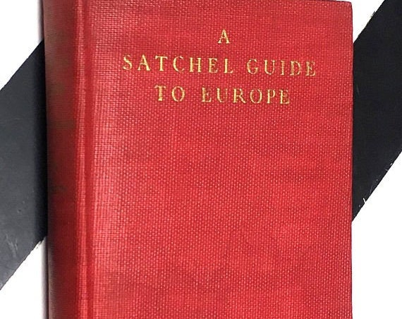 A Satchel Guide to Europe by William Day Crickett, Pd.D., F.R.G.S. and Sarah Gates Crockett - The Fifty-Fourth Edition (1939) hardcover book
