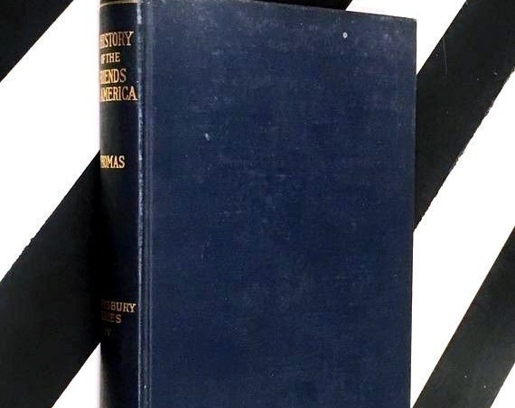 A History of the Friends in America by Allen C. Thomas and Richard H. Thomas (1930) hardcover book