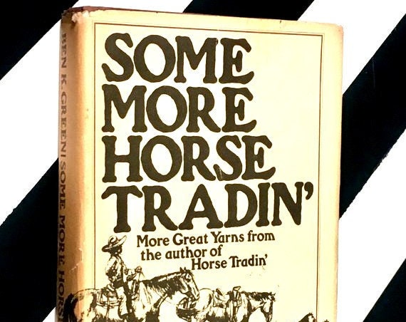 Some More Horse Tradin': More Great Yarns from the Author of Horse Tradin' by Ben K. Green (1980) hardcover book