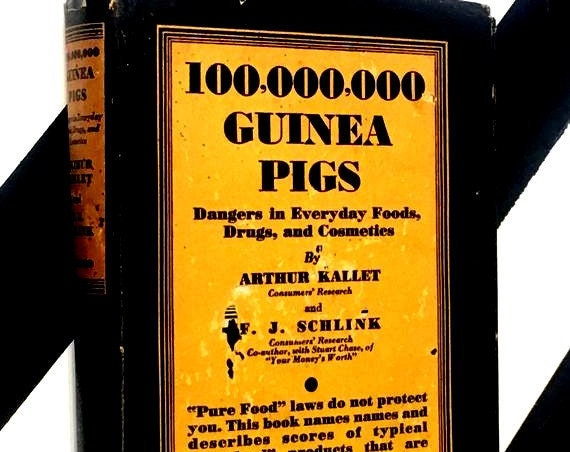 100,000,000 Guinea Pigs: Dangers in Everyday Foods, Drugs, and Cosmetics by Arthur Kallet and F. J. Schlink (1934) hardcover book