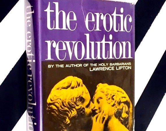 The Erotic Revolution: An Affirmative View of the New Morality by Lawrence Lipton (1965) hardcover book
