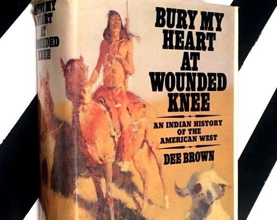 Bury My Heart at Wounded Knee: An Indian History of the American West by Dee Brown (1971) hardcover book