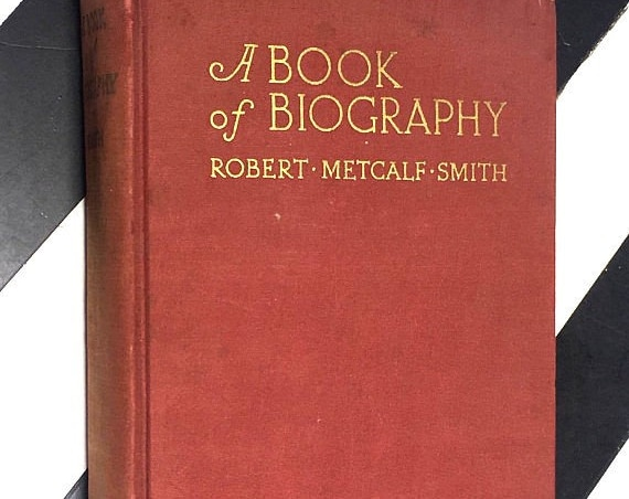A Book of Biography selected and edited by Robert Metcalf Smith, Ph.D. (1930) hardcover book
