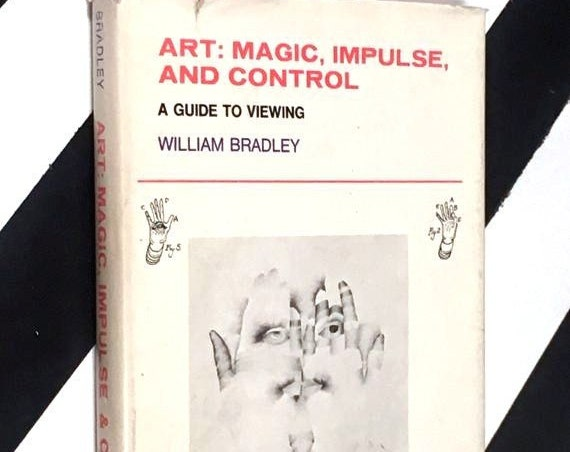 Art: Magic, Impulse, and Control - A Guide to Viewing by William Bradley (1973) hardcover book