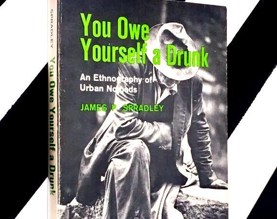 You Owe Yourself a Drunk: An Ethnography of Urban Nomads by James P. Spradley (1970) softcover book