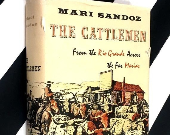 The Cattlemen: From the Rio Grande Across the Far Marias by Mari Sandoz (1958) hardcover signed book