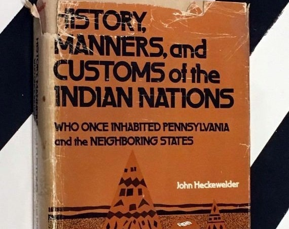 History, Manners, and Customs of the Indian Nations Who Once Inhabited Pennsylvania and the Neighboring States by John Heckewelder (1971)