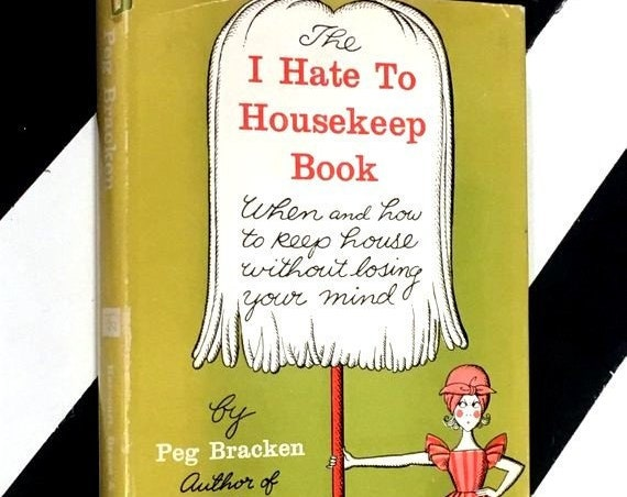 The I Hate to Housekeep Book: When and How to Keep House Without Losing Your Mind by Peg Bracken, Drawings by Hilary Knight (1962) hardcover