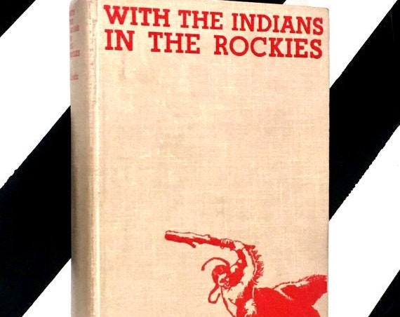 With the Indians in the Rockies by James Willard Schultz (1960) hardcover book