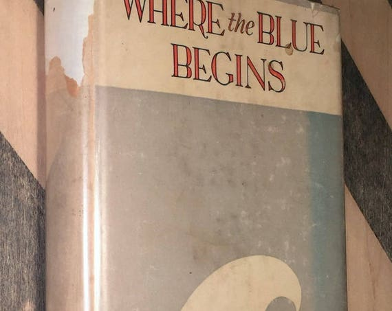 Where the Blue Begins by Christopher Morley (1922) hardcover book