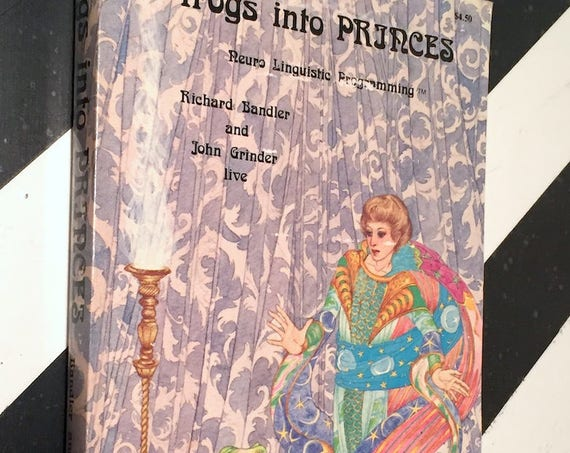 Frogs Into Princes: Neuro Linguistic Programming by Richard Bandler and John Grinder (1979) book