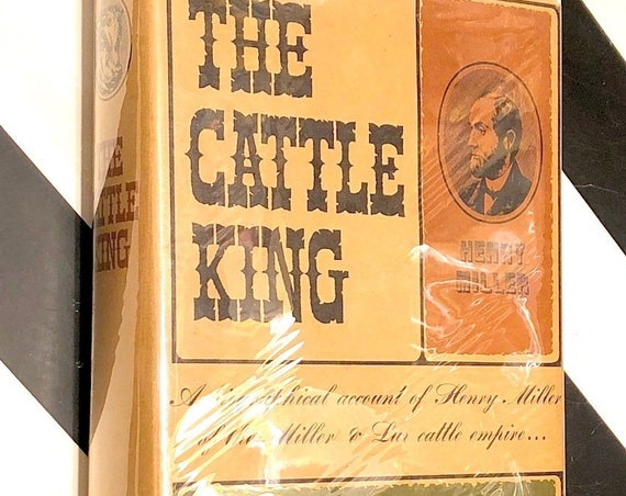 The Cattle King: Henry Miller by Edward F. Treadwell (1950)
