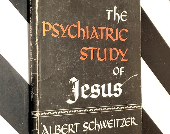 The Psychiatric Study of Jesus by Albert Schweitzer (1948) first edition book