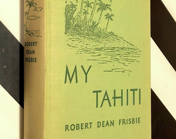 My Tahiti by Robert Dean Frisbie (1937) first edition book