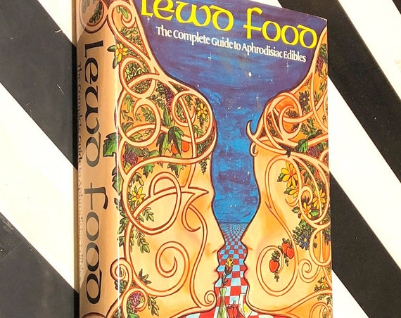 Lewd Food: The Complete Guide to Aphrodisiac Edibles by Robert Hendrickson (1974) first edition book