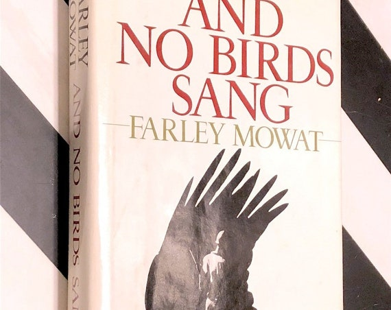 And No Birds Sang by Farley Mowat (1979) first edition book