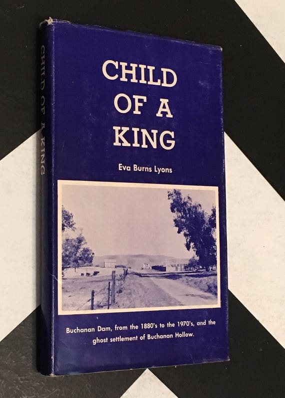 Child of a King: Buchanan Dam, from the 1800's - 1970's, and the Ghost Settlement of Buchanan Hollow by Eva Burns Lyons (Hardcover) SIGNED