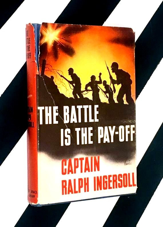 The Battle is the Pay-Off by Captain Ralph Ingersoll (1943) hardcover book