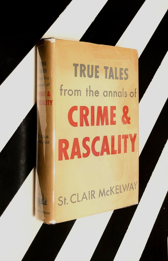 True Tales from the Annals of Crime and Rascality by St. Clair McKelway (1950) hardcover book