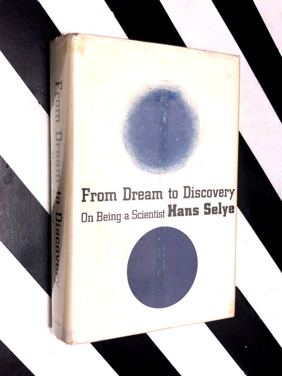 From Dream to Discovery: On Being a Scientist by Hans Selye (1964) first edition book