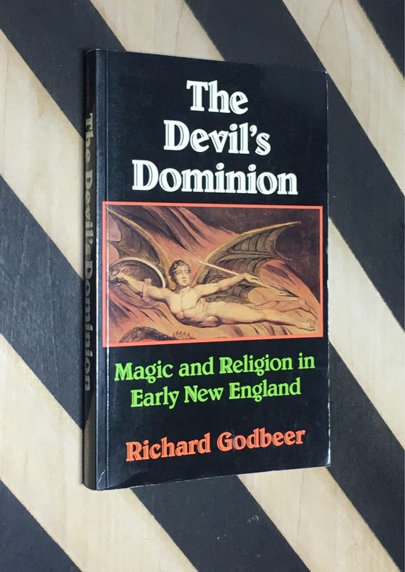 The Devil's Dominion: Magic and Religion in Early New England by Richard Godbeer (1992) softcover book