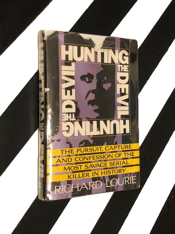 Hunting the Devil: The Pursuit, Capture and Confession of the Most Savage Serial Killer in History by Richard Lourie (1993) hardcover book