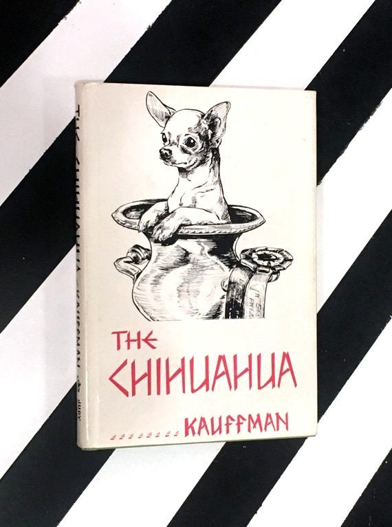 The Chihuahua by Russell E. Kauffman (1959) hardcover book
