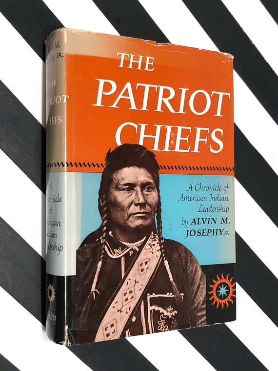 The Patriot Chiefs: A Chronicle of American Indian Leadership by Alvin M. Josephy, Jr. (1961) first edition book