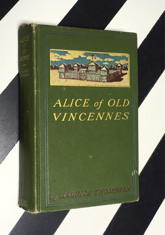 Alice of Old Vincennes by Maurice Thompson; Illustrations by F. C. Yohn (1900) hardcover book