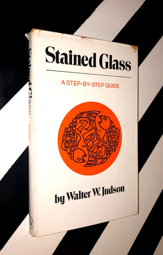 Stained Glass: A Step-By-Step Guide by Walter W. Judson (1972) hardcover book