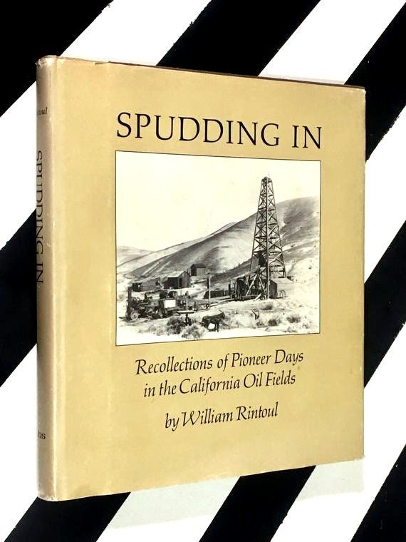 Spudding in: Recollections of Pioneer Days in the California Oil Fields by William Rintoul (1976) hardcover book