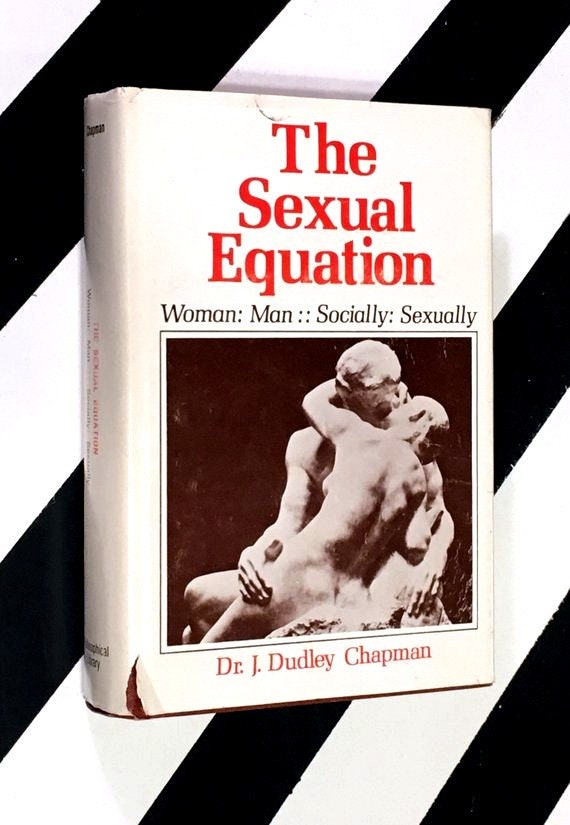 The Sexual Equation - Woman Man Socially Sexually by J. Dudley Chapman, D. O., F. A. C. O. O. G., D. Sc. (1977) hardcover book