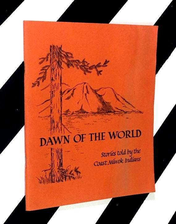 Dawn of the World: Coast Miwok Myths Edited by Bonnie J. Peterson; Illustrations by Martha C. Heidinger (1976) softcover book