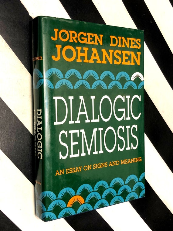 Dialogic Semiosis by Jorgen Dines Johansen (1993) first edition book