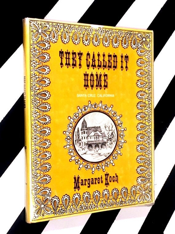 They Called it Home: Santa Cruz, California by Margaret Koch (1974) hardcover book